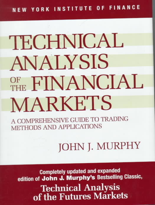 Technical Analysis of the Financial Markets By Murphy, John J.